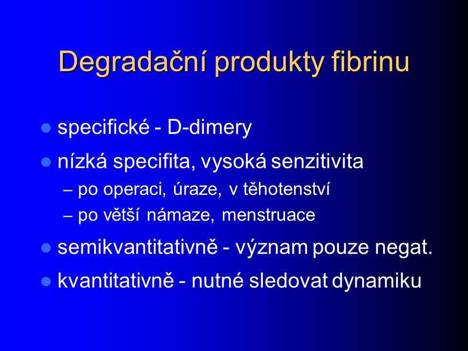 Degradační produkty fibrinu specifické - D-dimery nízká specifita, vysoká senzitivita – po operaci, úraze, v těhotenství – po větší námaze, menstruace