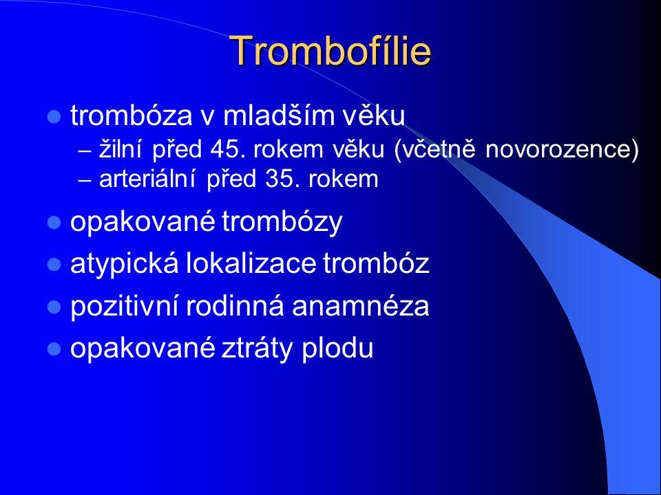 Trombofílie trombóza v mladším věku – žilní před 45. rokem věku (včetně novorozence) – arteriální před 35. rokem opakované trombózy atypická lokalizac