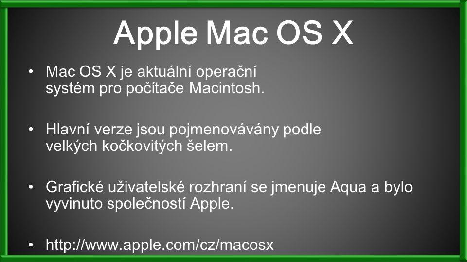 Apple Mac OS X Mac OS X je aktuální operační systém pro počítače Macintosh. Hlavní verze jsou pojmenovávány podle velkých kočkovitých šelem. Grafické