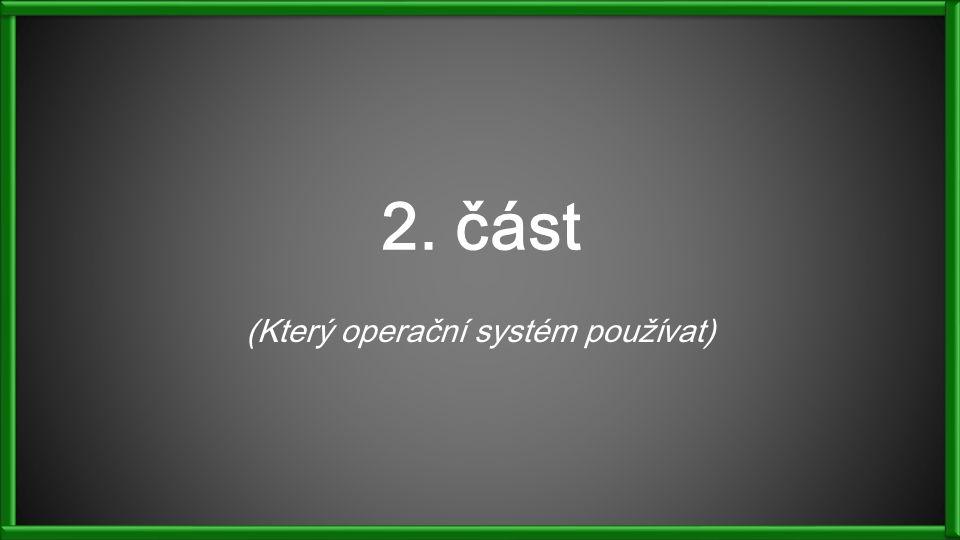 2. část (Který operační systém používat)