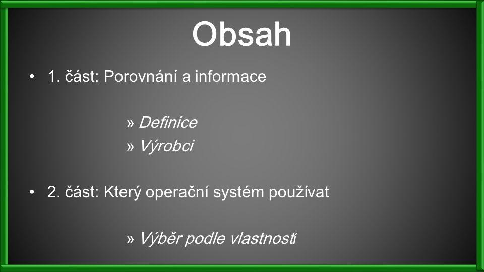 Obsah 1. část: Porovnání a informace »Definice »Výrobci 2. část: Který operační systém používat »Výběr podle vlastnost í
