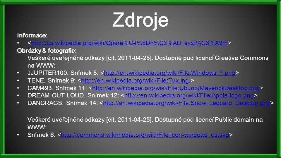 Zdroje Informace: http://cs.wikipedia.org/wiki/Opera%C4%8Dn%C3%AD_syst%C3%A9m Obrázky & fotografie: Veškeré uveřejněné odkazy [cit. 2011-04-25]. Dostu
