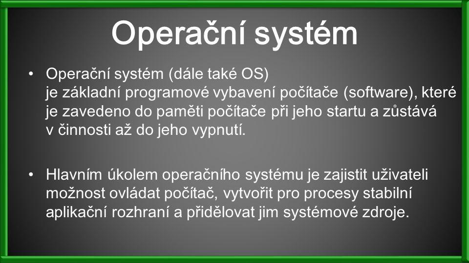 Operační systém Operační systém (dále také OS) je základní programové vybavení počítače (software), které je zavedeno do paměti počítače při jeho startu a zůstává v činnosti až do jeho vypnutí.