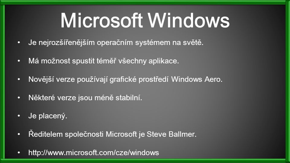 Microsoft Windows Je nejrozšířenějším operačním systémem na světě. Má možnost spustit téměř všechny aplikace. Novější verze používají grafické prostře