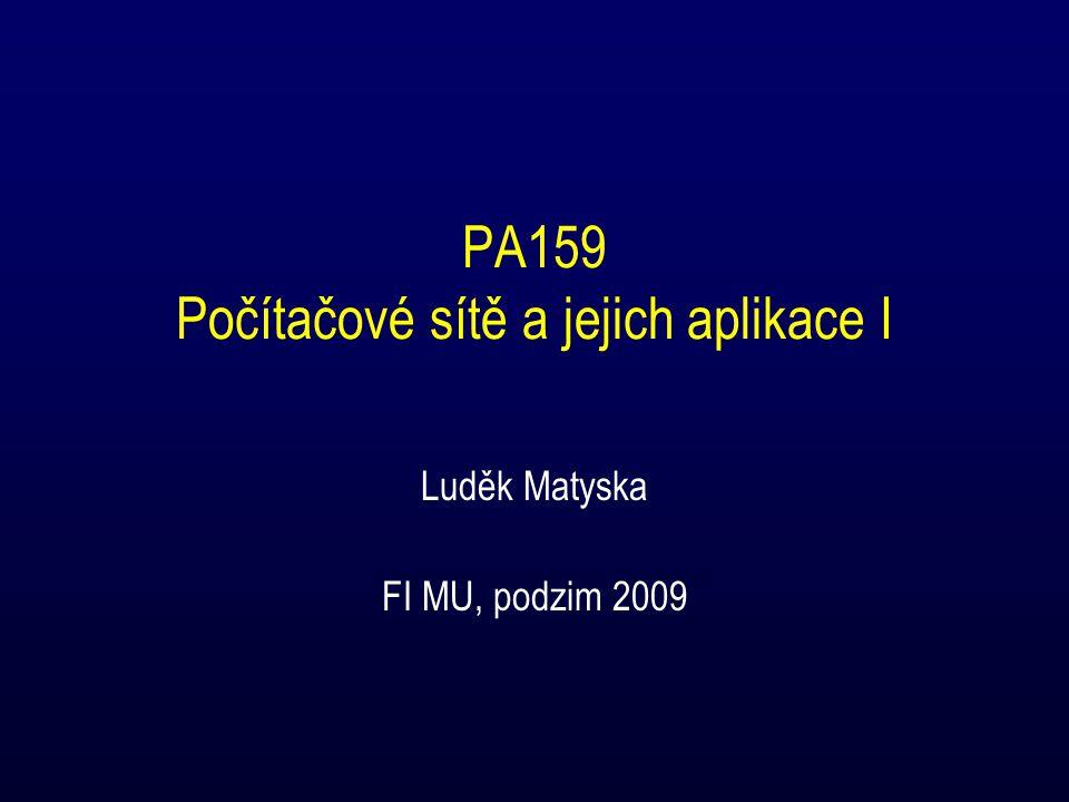 PA159 Počítačové sítě a jejich aplikace I Luděk Matyska FI MU, podzim 2009