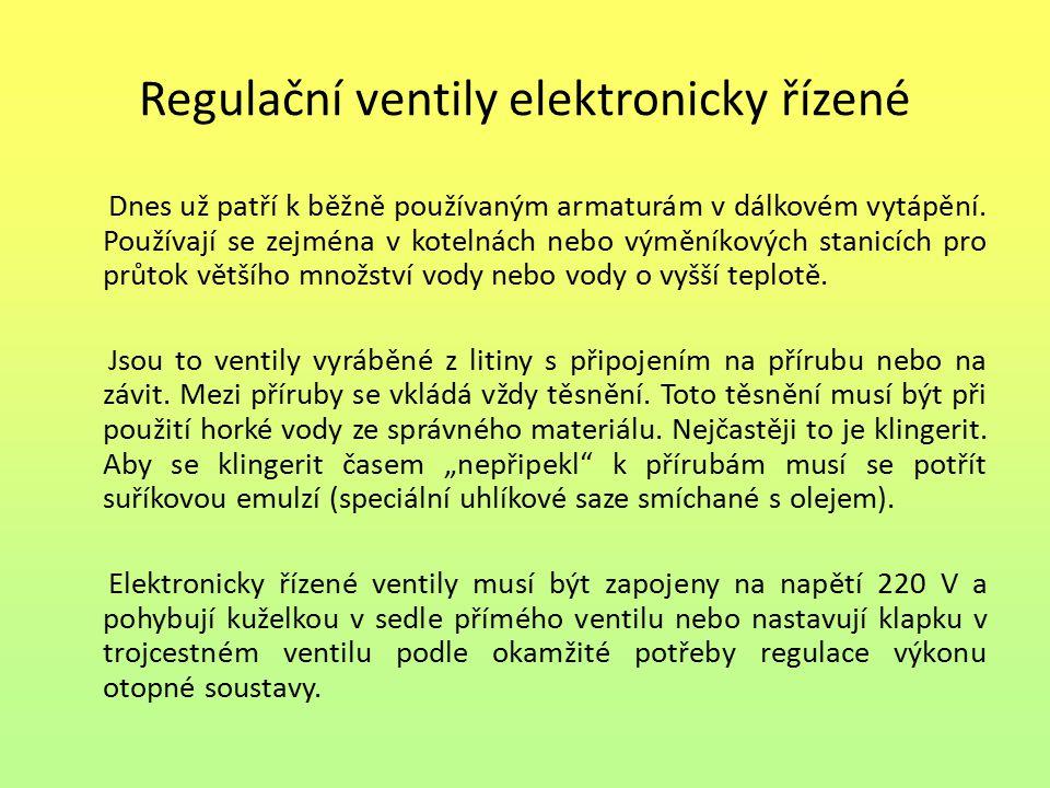 Regulační ventily elektronicky řízené Dnes už patří k běžně používaným armaturám v dálkovém vytápění. Používají se zejména v kotelnách nebo výměníkový
