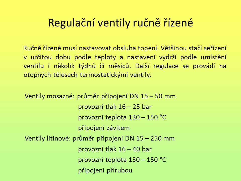 Regulační ventily ručně řízené Ručně řízené musí nastavovat obsluha topení. Většinou stačí seřízení v určitou dobu podle teploty a nastavení vydrží po