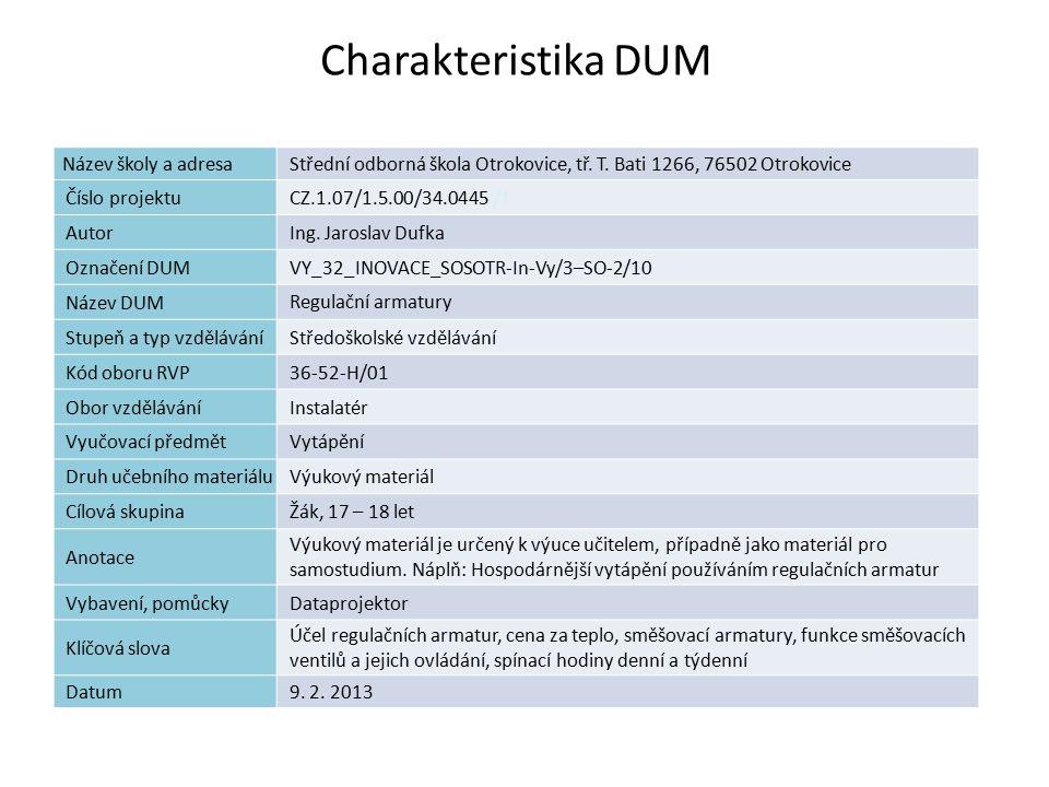 Regulační armatury Náplň výuky: Účel regulačních armatur Cena za teplo Směšovací armatury Funkce směšovacích ventilů a jejich ovládání Spínací hodiny