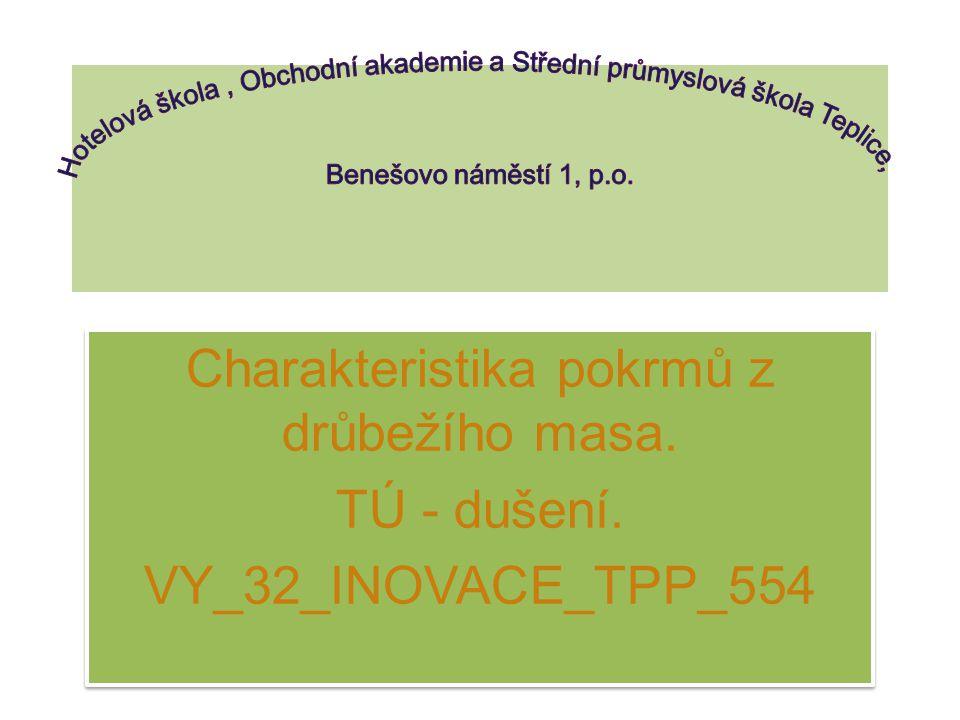 Charakteristika pokrmů z drůbežího masa. TÚ - dušení. VY_32_INOVACE_TPP_554 Charakteristika pokrmů z drůbežího masa. TÚ - dušení. VY_32_INOVACE_TPP_55