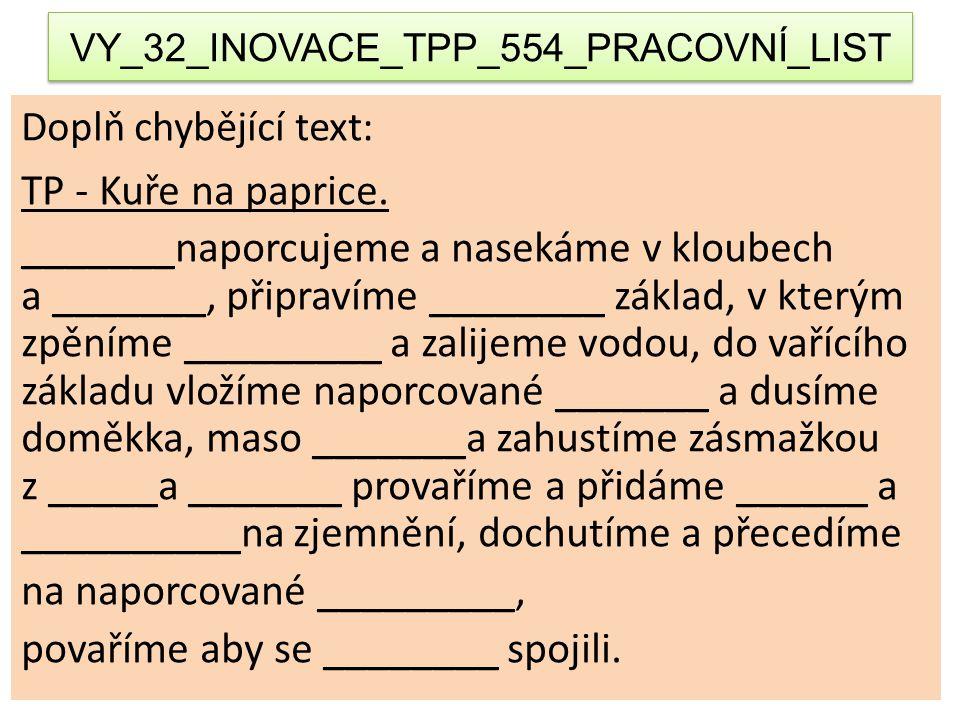VY_32_INOVACE_TPP_554_PRACOVNÍ_LIST Doplň chybějící text: TP - Kuře na paprice. _______naporcujeme a nasekáme v kloubech a _______, připravíme _______