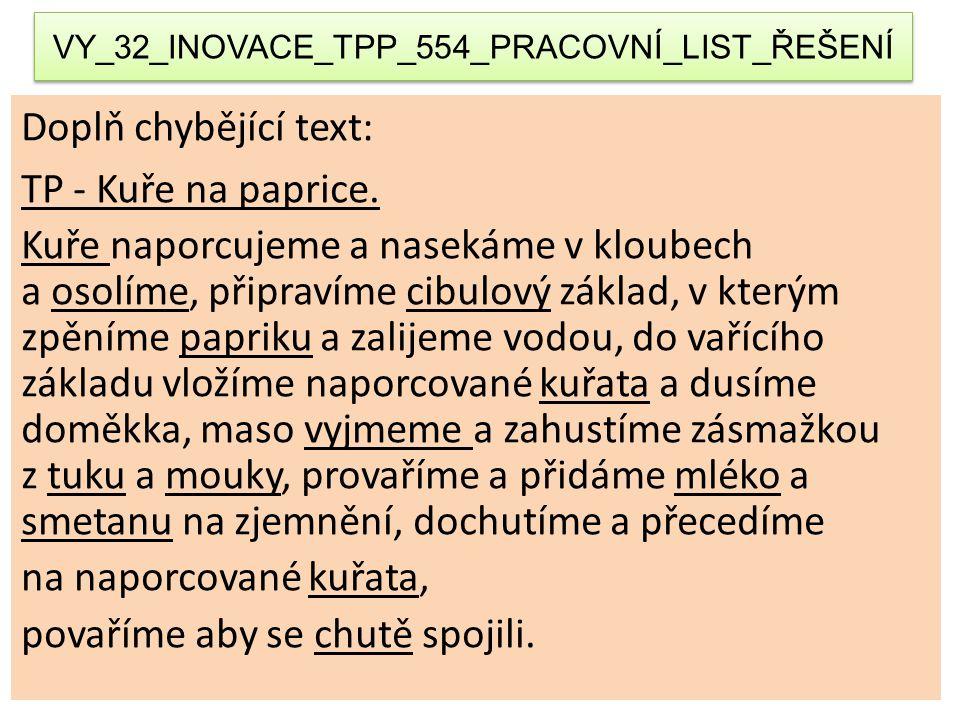 VY_32_INOVACE_TPP_554_PRACOVNÍ_LIST_ŘEŠENÍ Doplň chybějící text: TP - Kuře na paprice. Kuře naporcujeme a nasekáme v kloubech a osolíme, připravíme ci