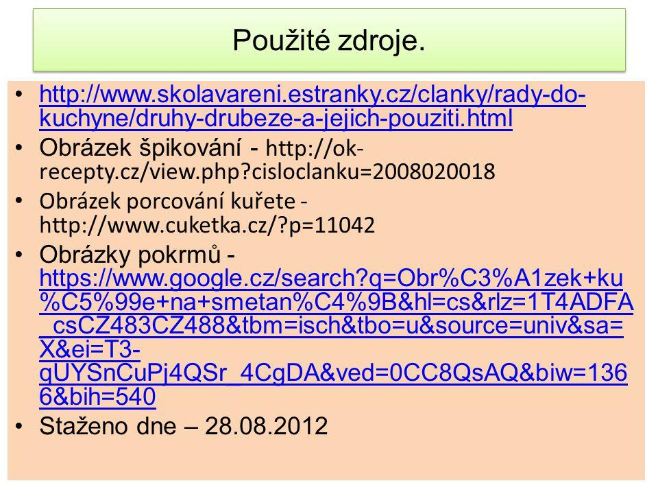 Použité zdroje. http://www.skolavareni.estranky.cz/clanky/rady-do- kuchyne/druhy-drubeze-a-jejich-pouziti.htmlhttp://www.skolavareni.estranky.cz/clank