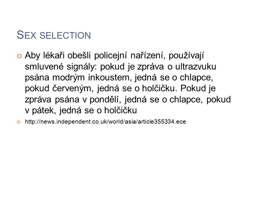 S EX SELECTION Aby lékaři obešli policejní nařízení, používají smluvené signály: pokud je zpráva o ultrazvuku psána modrým inkoustem, jedná se o chlap