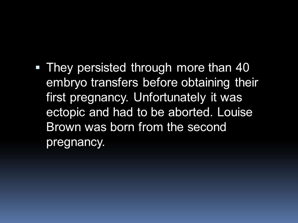 They persisted through more than 40 embryo transfers before obtaining their first pregnancy.