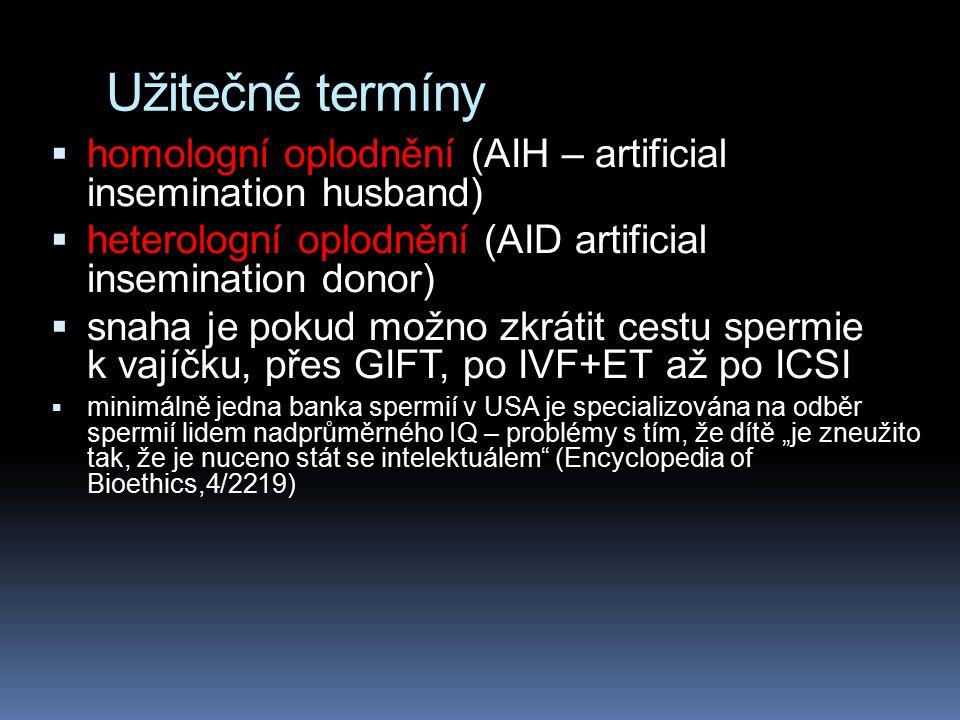 Užitečné termíny  homologní oplodnění (AIH – artificial insemination husband)  heterologní oplodnění (AID artificial insemination donor)  snaha je