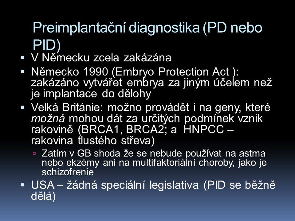 Preimplantační diagnostika (PD nebo PID)  V Německu zcela zakázána  Německo 1990 (Embryo Protection Act ): zakázáno vytvářet embrya za jiným účelem