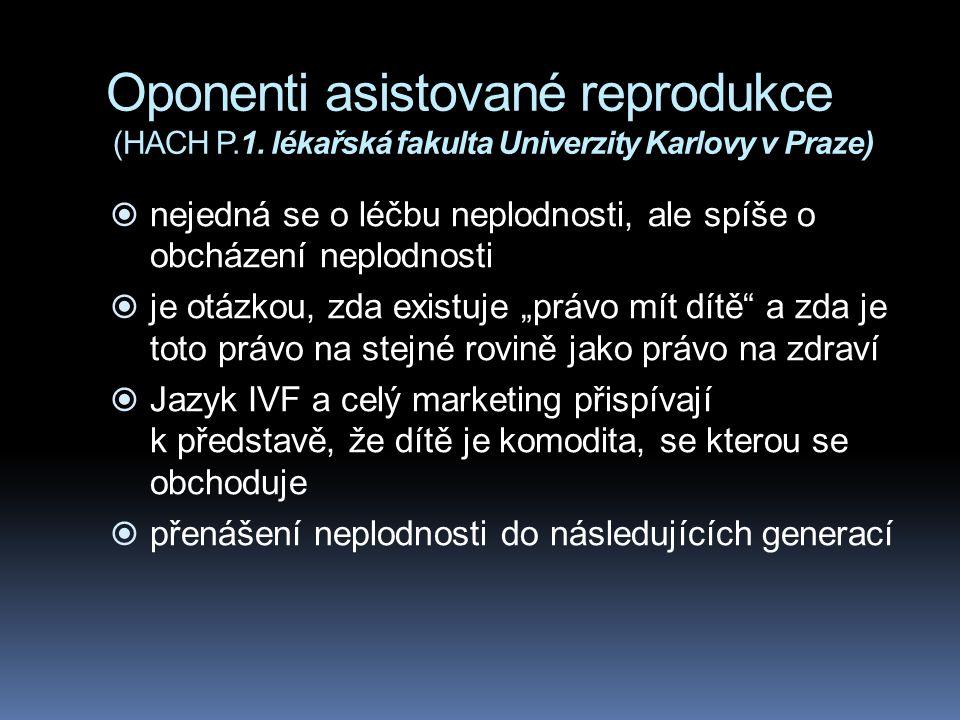 Oponenti asistované reprodukce (HACH P.1. lékařská fakulta Univerzity Karlovy v Praze)  nejedná se o léčbu neplodnosti, ale spíše o obcházení neplodn