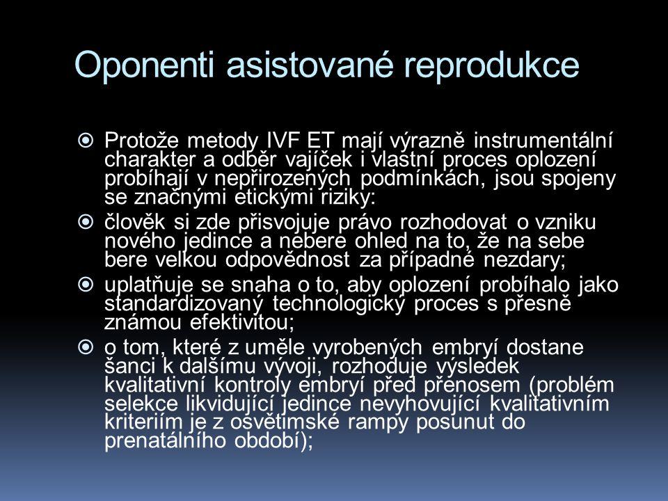 Oponenti asistované reprodukce  Protože metody IVF ET mají výrazně instrumentální charakter a odběr vajíček i vlastní proces oplození probíhají v nep