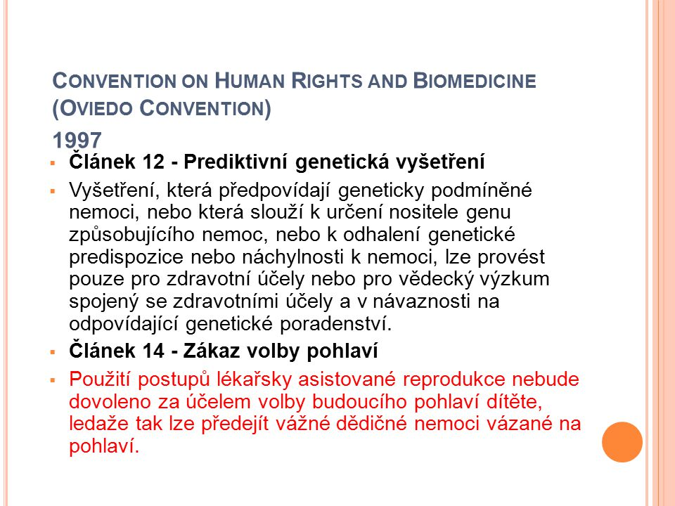 C ONVENTION ON H UMAN R IGHTS AND B IOMEDICINE (O VIEDO C ONVENTION ) 1997  Článek 12 - Prediktivní genetická vyšetření  Vyšetření, která předpovída
