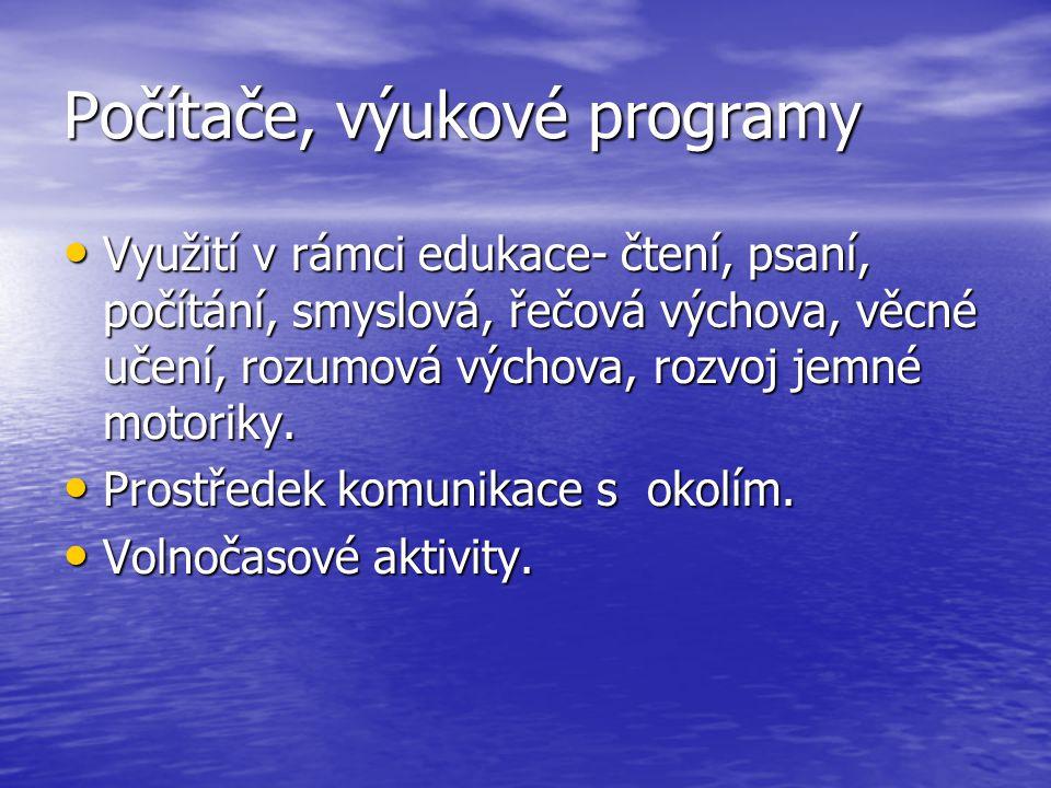 Počítače, výukové programy Využití v rámci edukace- čtení, psaní, počítání, smyslová, řečová výchova, věcné učení, rozumová výchova, rozvoj jemné motoriky.