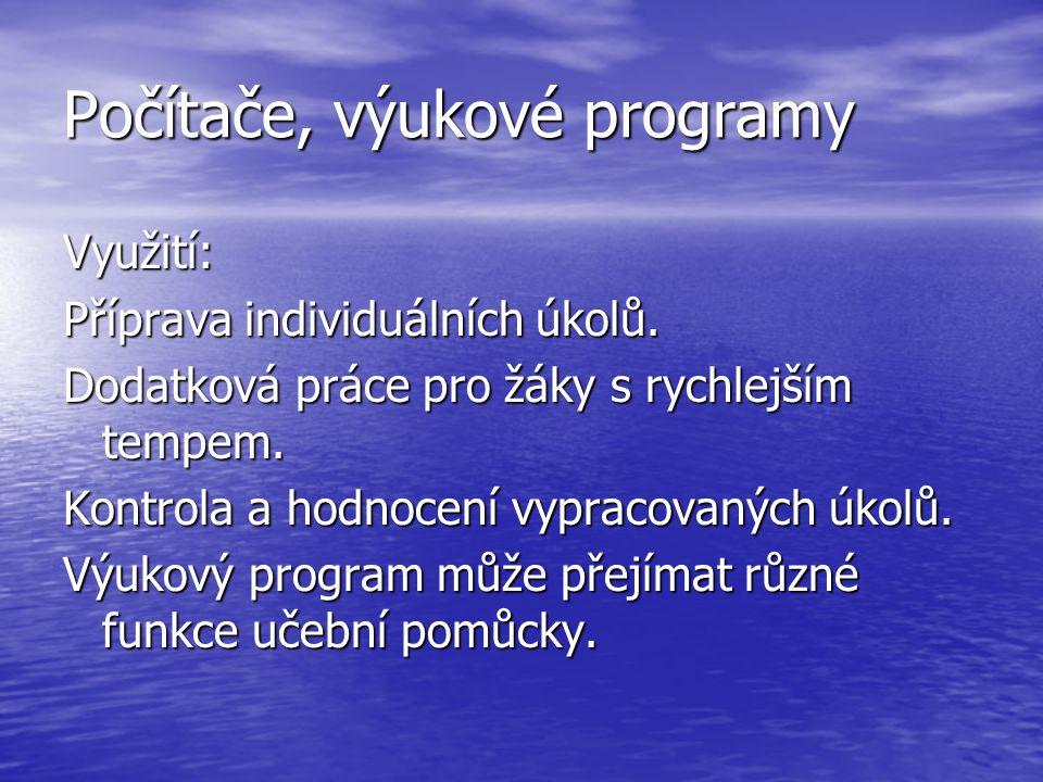 Počítače, výukové programy Využití: Příprava individuálních úkolů.