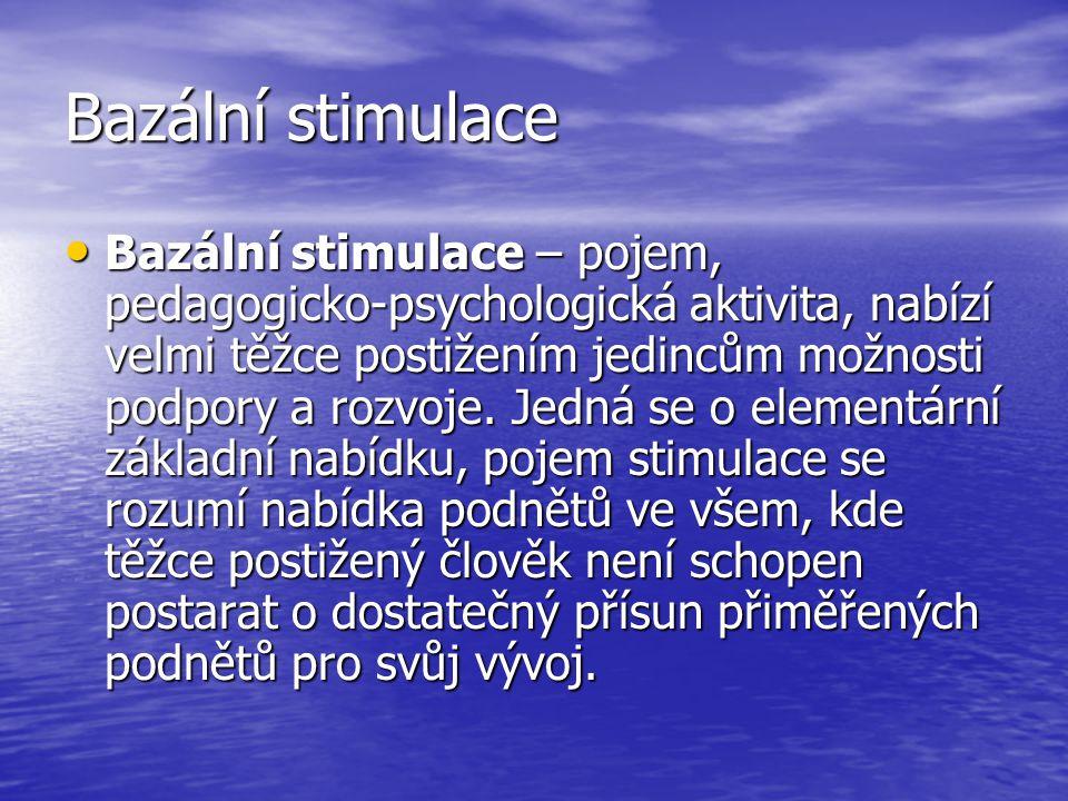Bazální stimulace Bazální stimulace – pojem, pedagogicko-psychologická aktivita, nabízí velmi těžce postižením jedincům možnosti podpory a rozvoje.