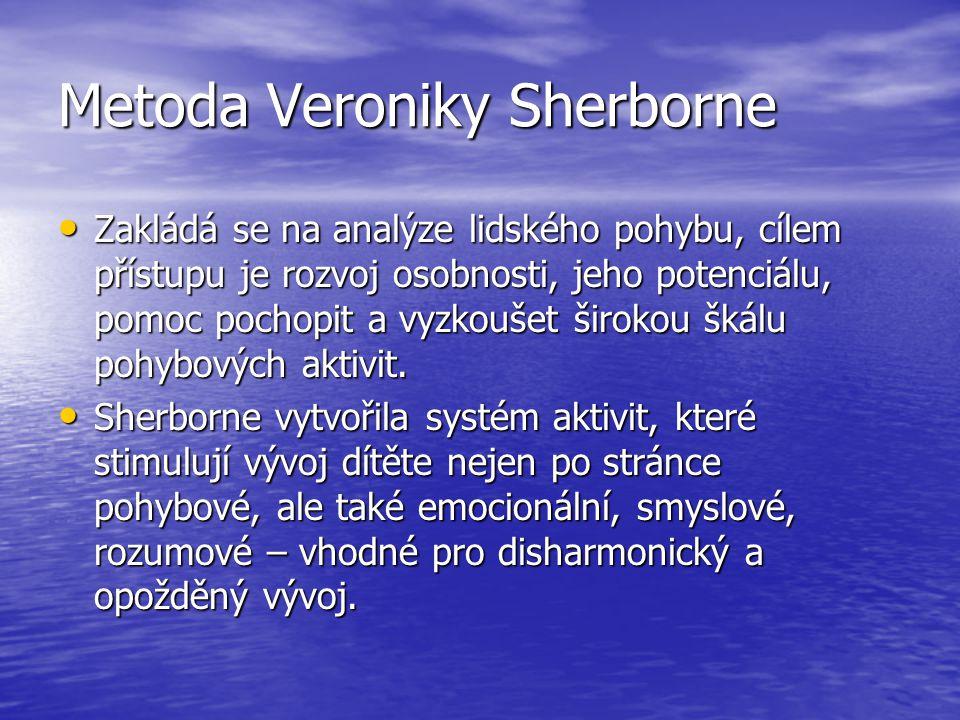 Metoda Veroniky Sherborne Zakládá se na analýze lidského pohybu, cílem přístupu je rozvoj osobnosti, jeho potenciálu, pomoc pochopit a vyzkoušet širokou škálu pohybových aktivit.