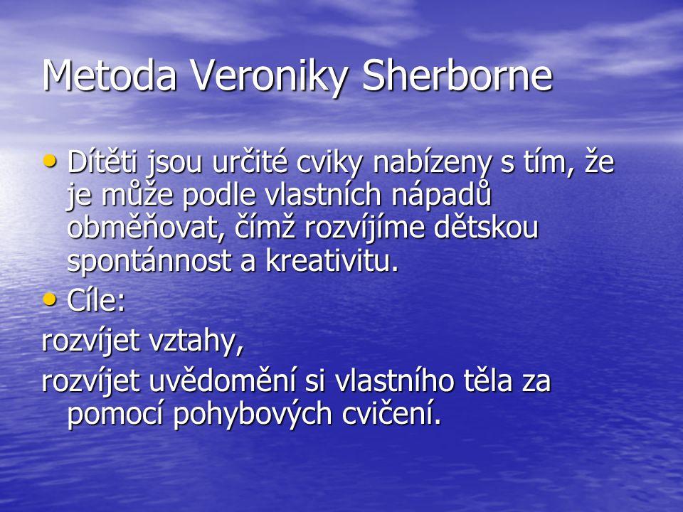 Metoda Veroniky Sherborne Dítěti jsou určité cviky nabízeny s tím, že je může podle vlastních nápadů obměňovat, čímž rozvíjíme dětskou spontánnost a kreativitu.