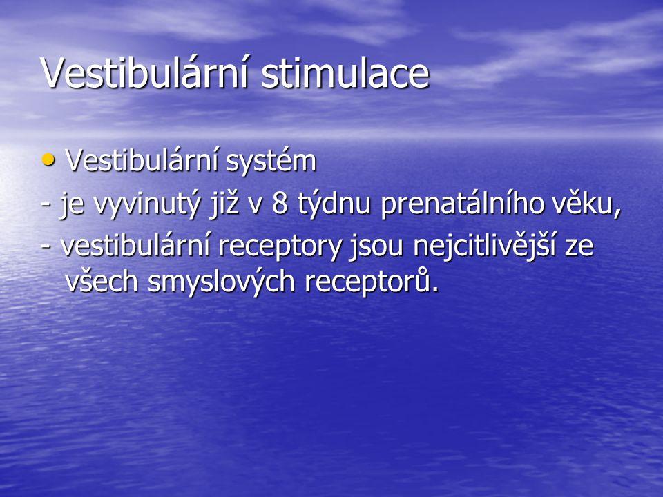 Vestibulární stimulace Vestibulární systém Vestibulární systém - je vyvinutý již v 8 týdnu prenatálního věku, - vestibulární receptory jsou nejcitlivější ze všech smyslových receptorů.