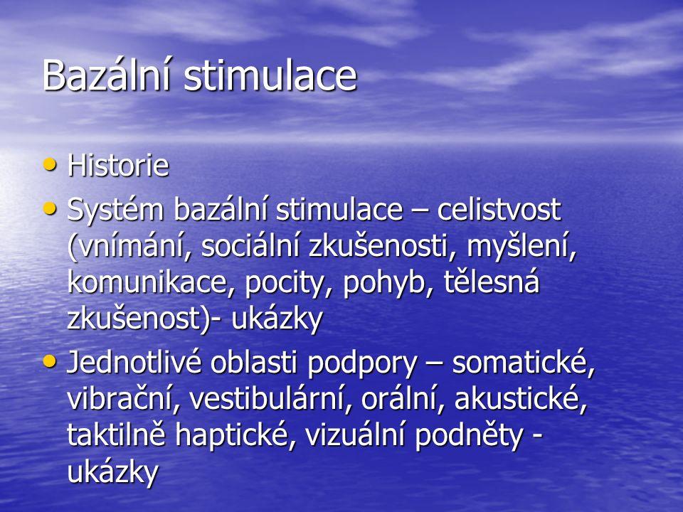 Bazální stimulace Historie Historie Systém bazální stimulace – celistvost (vnímání, sociální zkušenosti, myšlení, komunikace, pocity, pohyb, tělesná zkušenost)- ukázky Systém bazální stimulace – celistvost (vnímání, sociální zkušenosti, myšlení, komunikace, pocity, pohyb, tělesná zkušenost)- ukázky Jednotlivé oblasti podpory – somatické, vibrační, vestibulární, orální, akustické, taktilně haptické, vizuální podněty - ukázky Jednotlivé oblasti podpory – somatické, vibrační, vestibulární, orální, akustické, taktilně haptické, vizuální podněty - ukázky