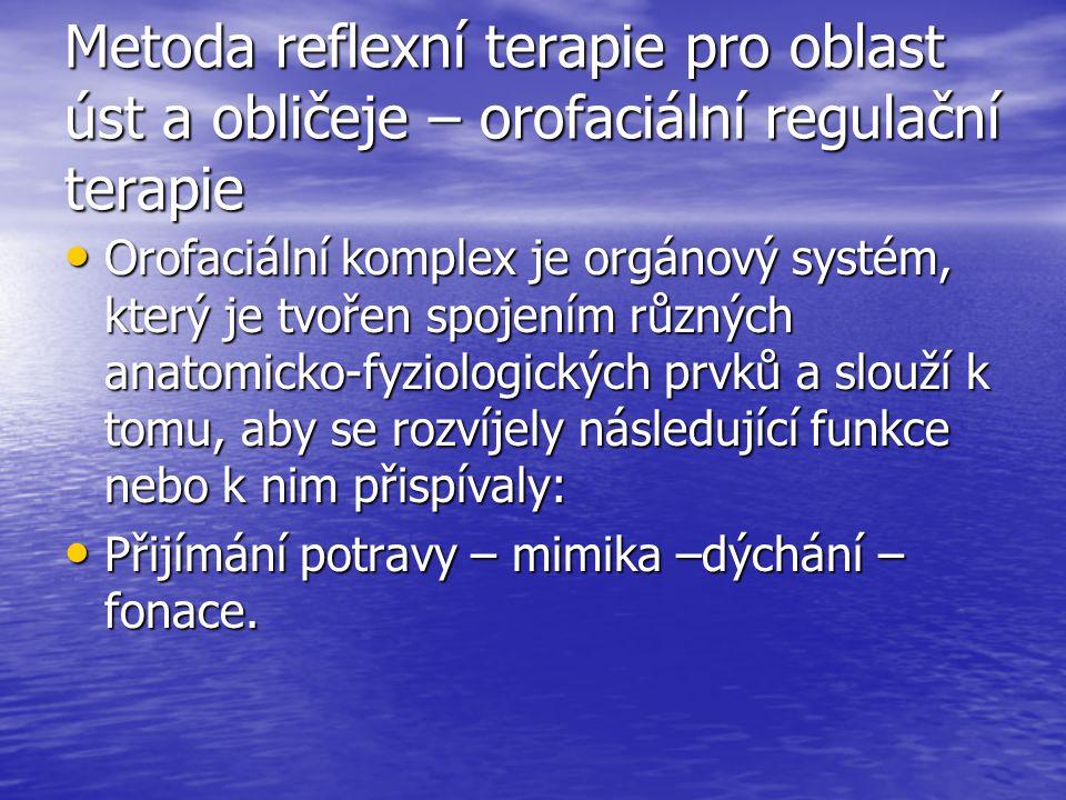 Metoda reflexní terapie pro oblast úst a obličeje – orofaciální regulační terapie Orofaciální komplex je orgánový systém, který je tvořen spojením růz