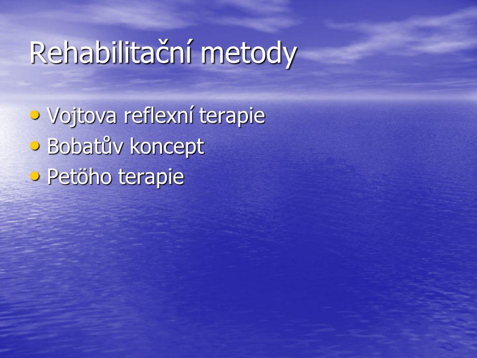 Rehabilitační metody Vojtova reflexní terapie Vojtova reflexní terapie Bobatův koncept Bobatův koncept Petöho terapie Petöho terapie
