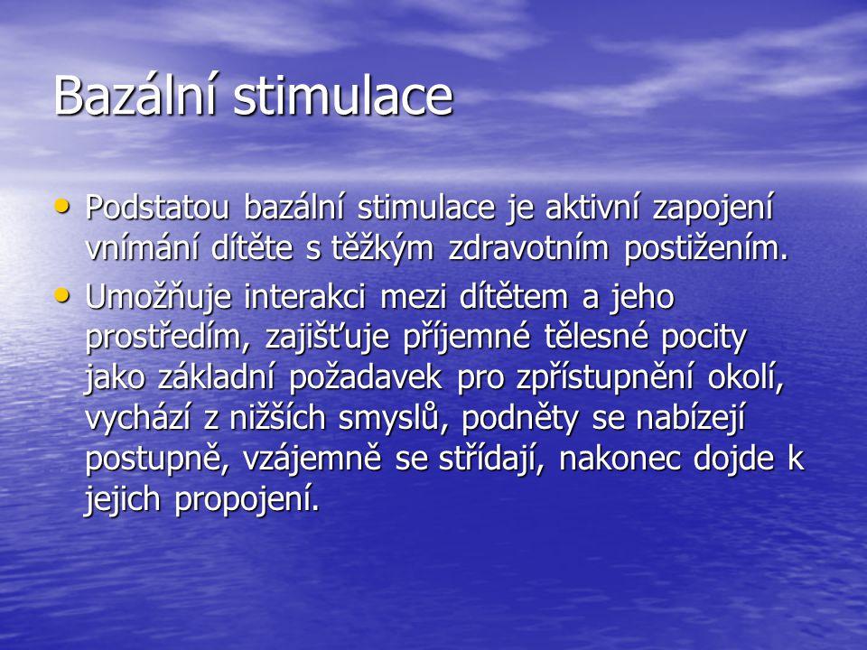 Bazální stimulace Podstatou bazální stimulace je aktivní zapojení vnímání dítěte s těžkým zdravotním postižením. Podstatou bazální stimulace je aktivn