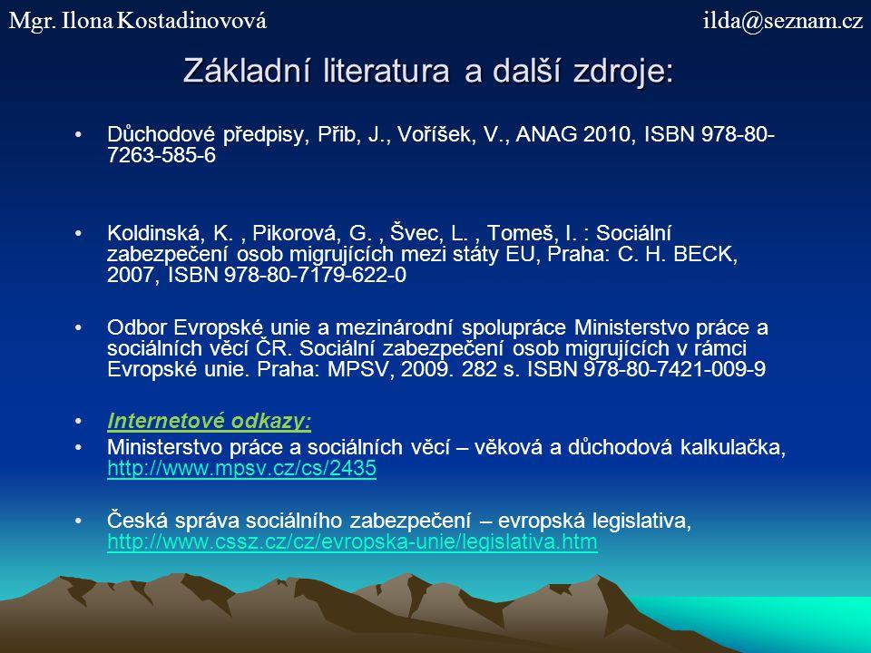 Základní literatura a další zdroje: Důchodové předpisy, Přib, J., Voříšek, V., ANAG 2010, ISBN 978-80- 7263-585-6 Koldinská, K., Pikorová, G., Švec, L