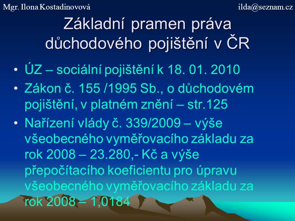 Základní pramen práva důchodového pojištění v ČR ÚZ – sociální pojištění k 18. 01. 2010 Zákon č. 155 /1995 Sb., o důchodovém pojištění, v platném zněn