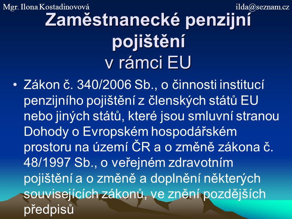 Zaměstnanecké penzijní pojištění v rámci EU Zákon č. 340/2006 Sb., o činnosti institucí penzijního pojištění z členských států EU nebo jiných států, k