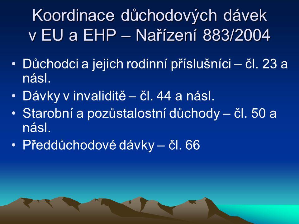 Koordinace důchodových dávek v EU a EHP – Nařízení 883/2004 Důchodci a jejich rodinní příslušníci – čl. 23 a násl. Dávky v invaliditě – čl. 44 a násl.