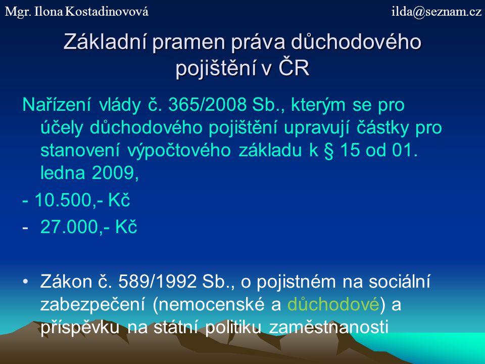 Základní pramen práva důchodového pojištění v ČR Nařízení vlády č. 365/2008 Sb., kterým se pro účely důchodového pojištění upravují částky pro stanove