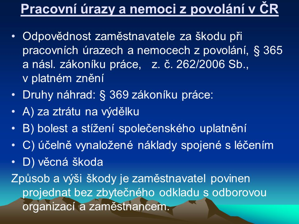 Pracovní úrazy a nemoci z povolání v ČR Odpovědnost zaměstnavatele za škodu při pracovních úrazech a nemocech z povolání, § 365 a násl. zákoníku práce