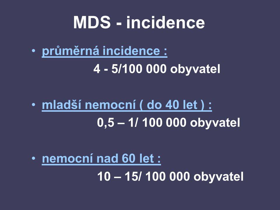 Velmi dobrá prognóza : del(11q),-Y Dobrá prognóza: NN, del(20q), del(5q) samotné nebo ve dvojici, del(12p) Intermediární prognóza: +8, 7q-, i(17q),+19,+21, Špatná prognóza: der(3)q21/q26,-7, 7q-, Komplexní karyotypová změna (3 abnormality) Very Poor: Komplexní karyotypová změna (>3 abnormality) Podle: Schanz et al, J Clin Oncol, in press IPSS-R: cytogenetické prognostické skupiny