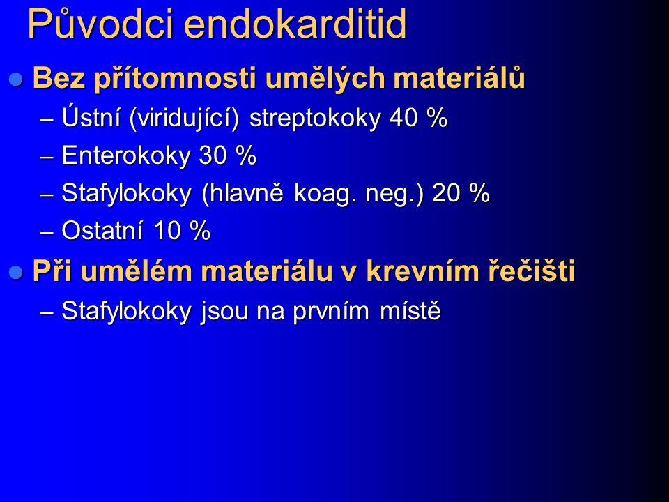 Původci endokarditid Bez přítomnosti umělých materiálů Bez přítomnosti umělých materiálů – Ústní (viridující) streptokoky 40 % – Enterokoky 30 % – Stafylokoky (hlavně koag.
