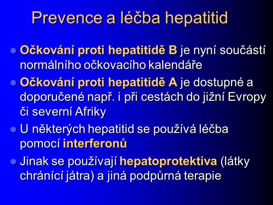 Prevence a léčba hepatitid Očkování proti hepatitidě B je nyní součástí normálního očkovacího kalendáře Očkování proti hepatitidě B je nyní součástí normálního očkovacího kalendáře Očkování proti hepatitidě A je dostupné a doporučené např.