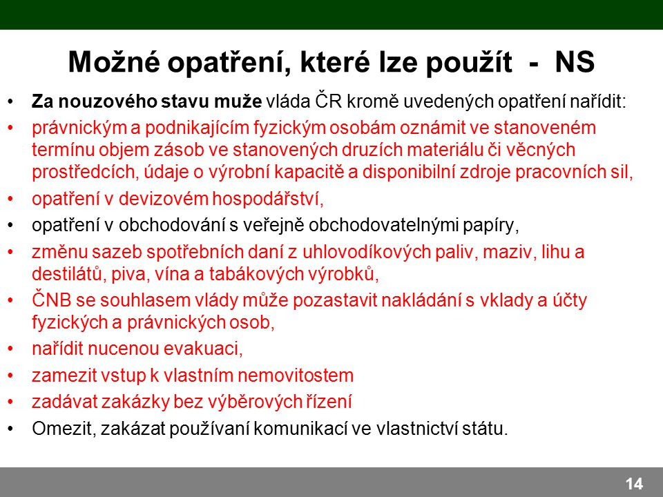 Možné opatření, které lze použít - NS Za nouzového stavu muže vláda ČR kromě uvedených opatření nařídit: právnickým a podnikajícím fyzickým osobám ozn