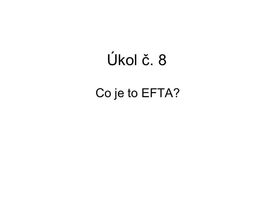 Úkol č. 8 Co je to EFTA?