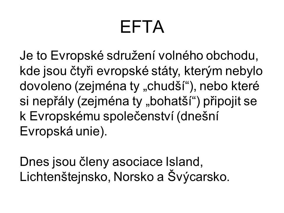 """EFTA Je to Evropské sdružení volného obchodu, kde jsou čtyři evropské státy, kterým nebylo dovoleno (zejména ty """"chudší""""), nebo které si nepřály (zejm"""