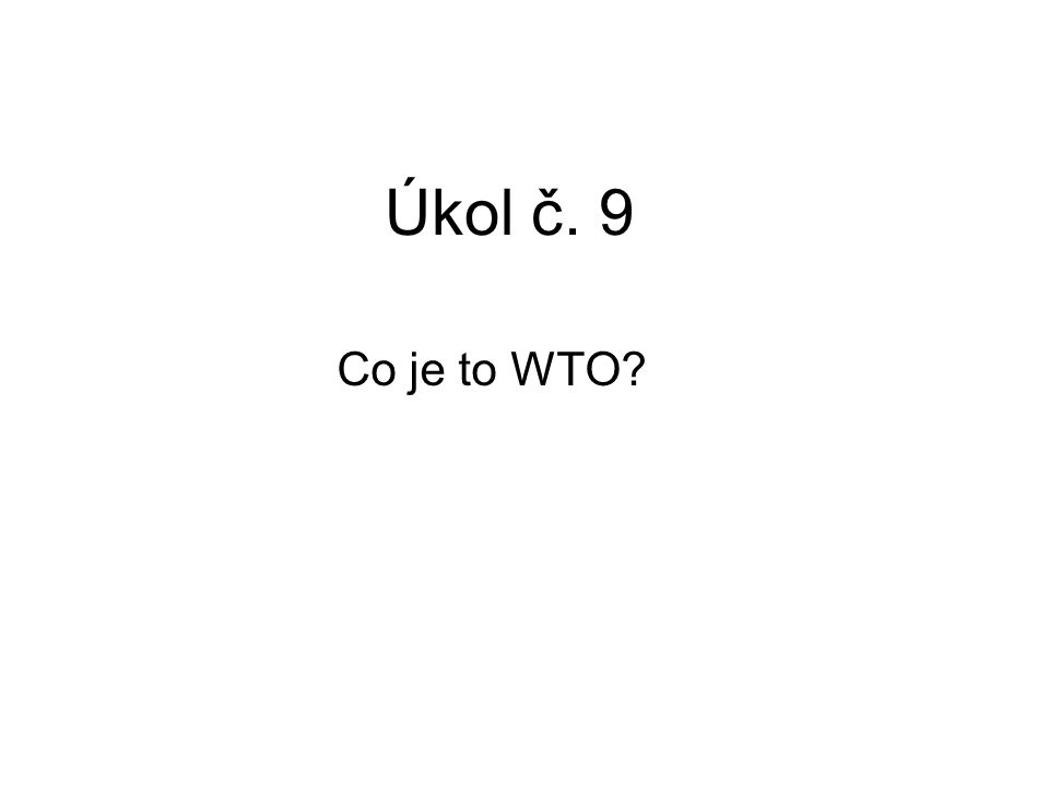 Úkol č. 9 Co je to WTO?