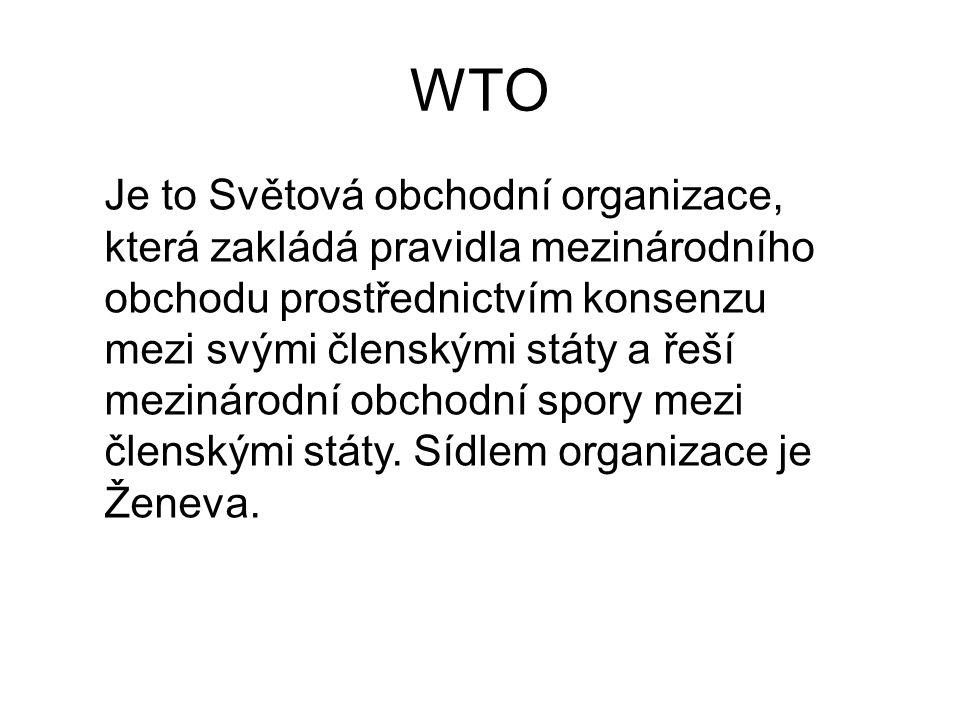 WTO Je to Světová obchodní organizace, která zakládá pravidla mezinárodního obchodu prostřednictvím konsenzu mezi svými členskými státy a řeší mezinár