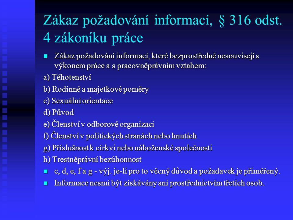Zákaz požadování informací, § 316 odst. 4 zákoníku práce Zákaz požadování informací, které bezprostředně nesouvisejí s výkonem práce a s pracovněprávn