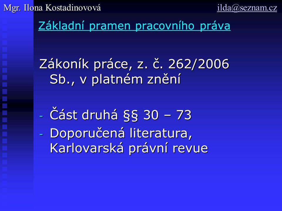 Základní pramen pracovního práva Zákoník práce, z. č. 262/2006 Sb., v platném znění - Část druhá §§ 30 – 73 - Doporučená literatura, Karlovarská právn
