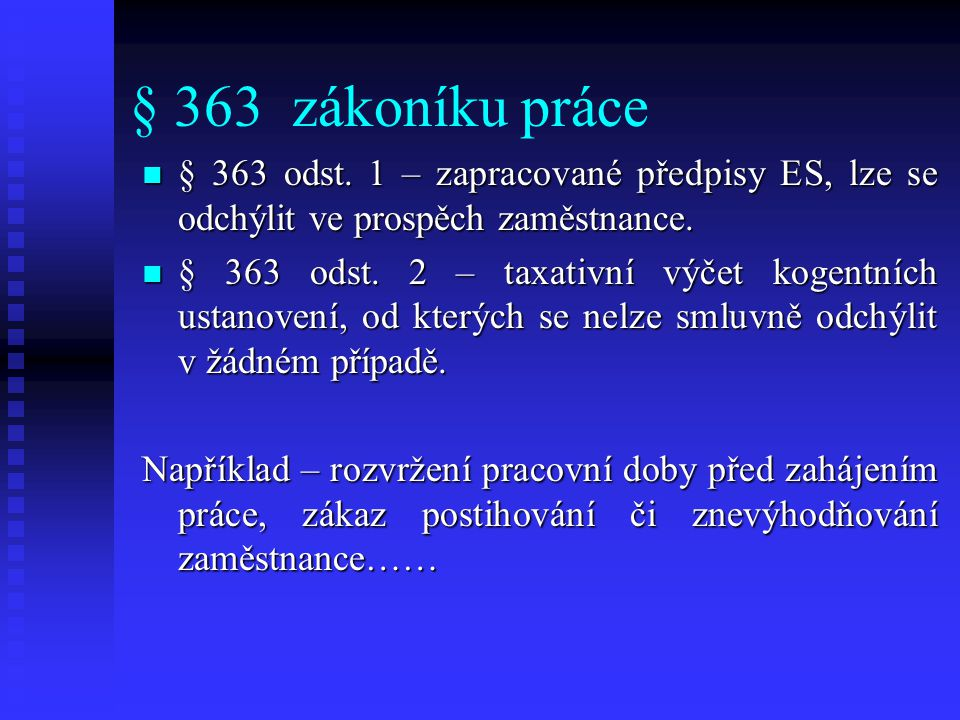 § 363 zákoníku práce § 363 odst. 1 – zapracované předpisy ES, lze se odchýlit ve prospěch zaměstnance. § 363 odst. 1 – zapracované předpisy ES, lze se
